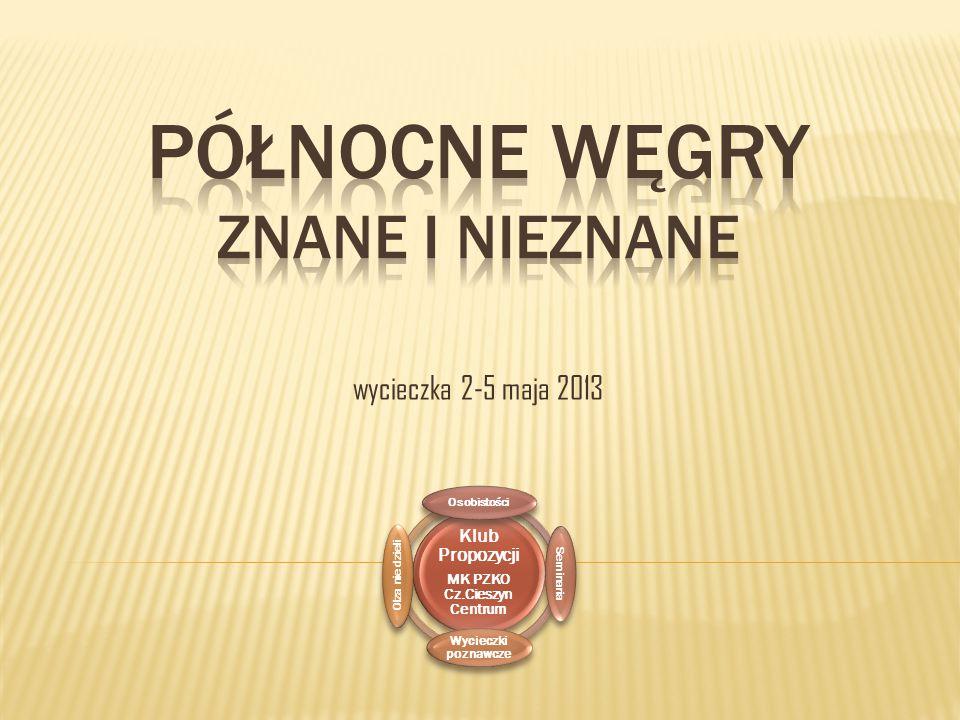 wycieczka 2-5 maja 2013 Klub Propozycji MK PZKO Cz.Cieszyn Centrum Osobistości Seminaria Wycieczki poznawcze Olza nie dzieli