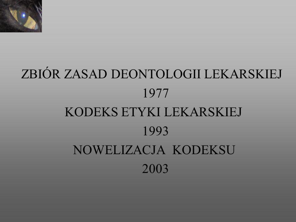 ZBIÓR ZASAD DEONTOLOGII LEKARSKIEJ 1977 KODEKS ETYKI LEKARSKIEJ 1993 NOWELIZACJA KODEKSU 2003