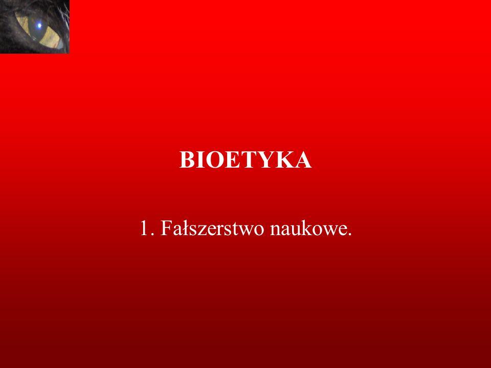 BIOETYKA 1. Fałszerstwo naukowe.