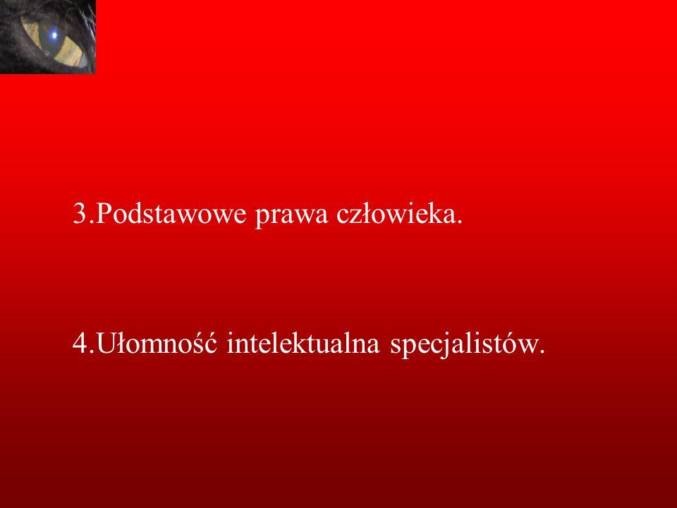3.Podstawowe prawa człowieka. 4.Ułomność intelektualna specjalistów.