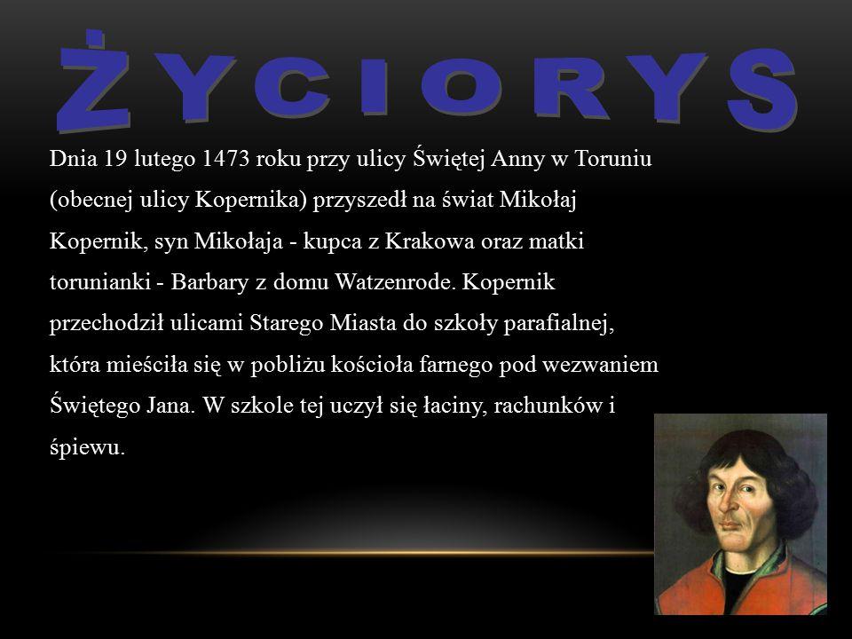 Dnia 19 lutego 1473 roku przy ulicy Świętej Anny w Toruniu (obecnej ulicy Kopernika) przyszedł na świat Mikołaj Kopernik, syn Mikołaja - kupca z Krako