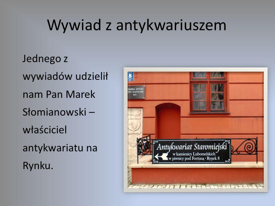 Wywiad z antykwariuszem Jednego z wywiadów udzielił nam Pan Marek Słomianowski – właściciel antykwariatu na Rynku.