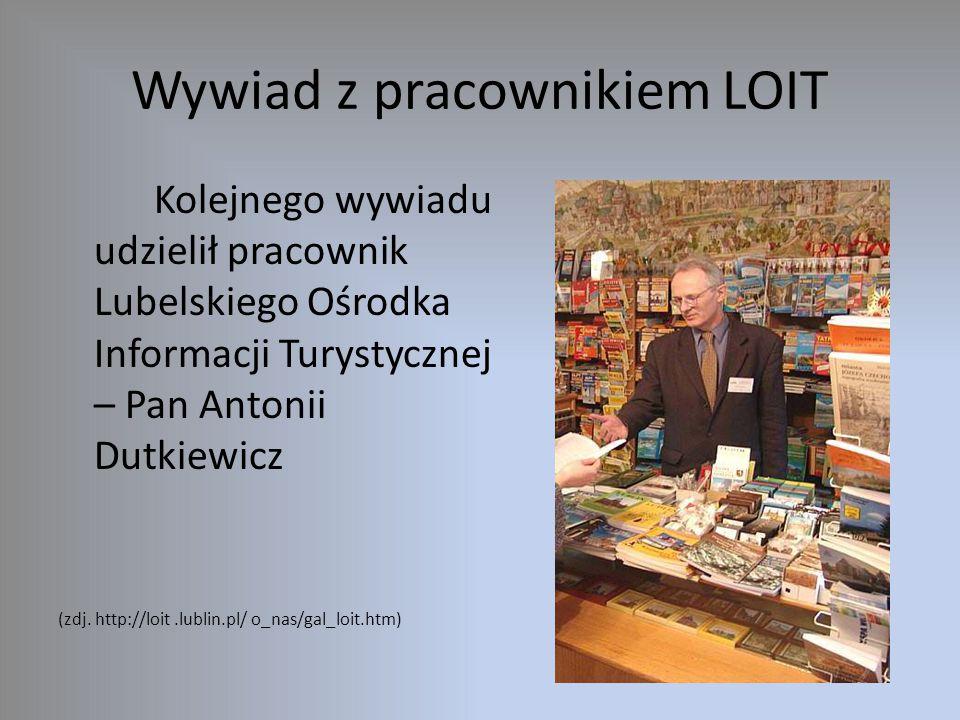 Wywiad z pracownikiem LOIT Kolejnego wywiadu udzielił pracownik Lubelskiego Ośrodka Informacji Turystycznej – Pan Antonii Dutkiewicz (zdj.