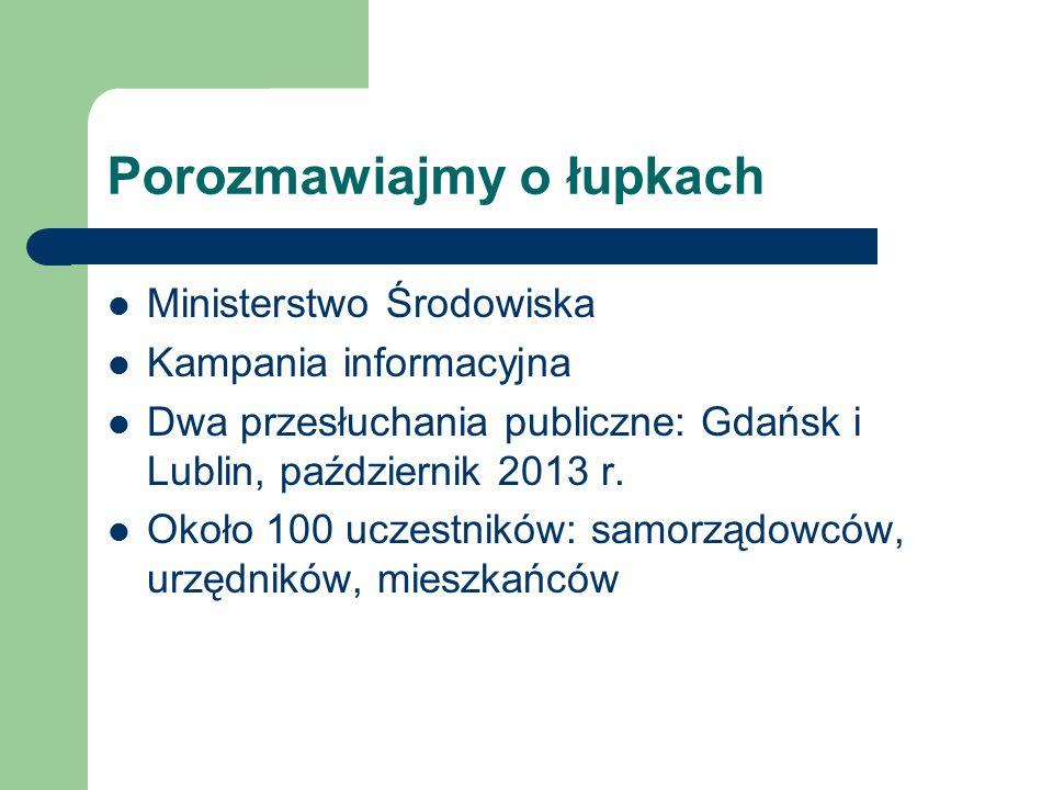 Porozmawiajmy o łupkach Ministerstwo Środowiska Kampania informacyjna Dwa przesłuchania publiczne: Gdańsk i Lublin, październik 2013 r. Około 100 ucze