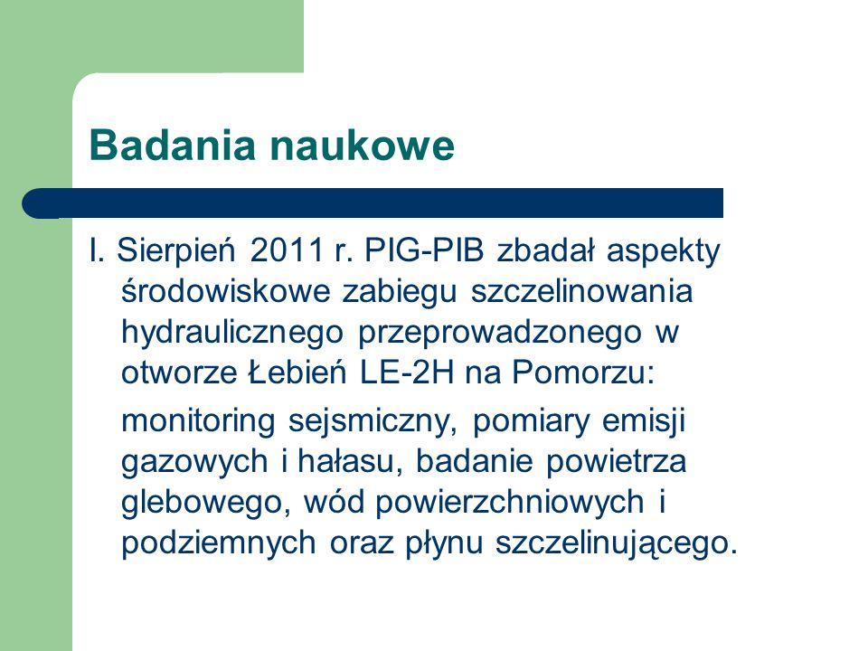 Badania naukowe I. Sierpień 2011 r. PIG-PIB zbadał aspekty środowiskowe zabiegu szczelinowania hydraulicznego przeprowadzonego w otworze Łebień LE-2H
