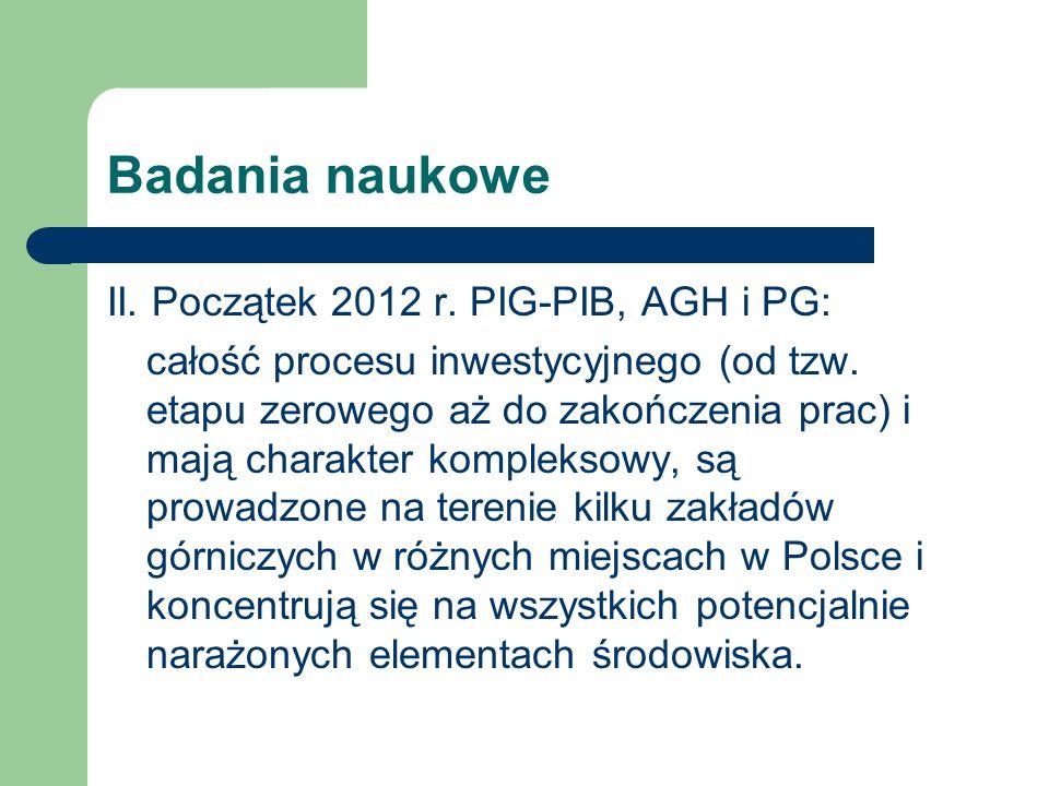 Badania naukowe II. Początek 2012 r. PIG-PIB, AGH i PG: całość procesu inwestycyjnego (od tzw. etapu zerowego aż do zakończenia prac) i mają charakter