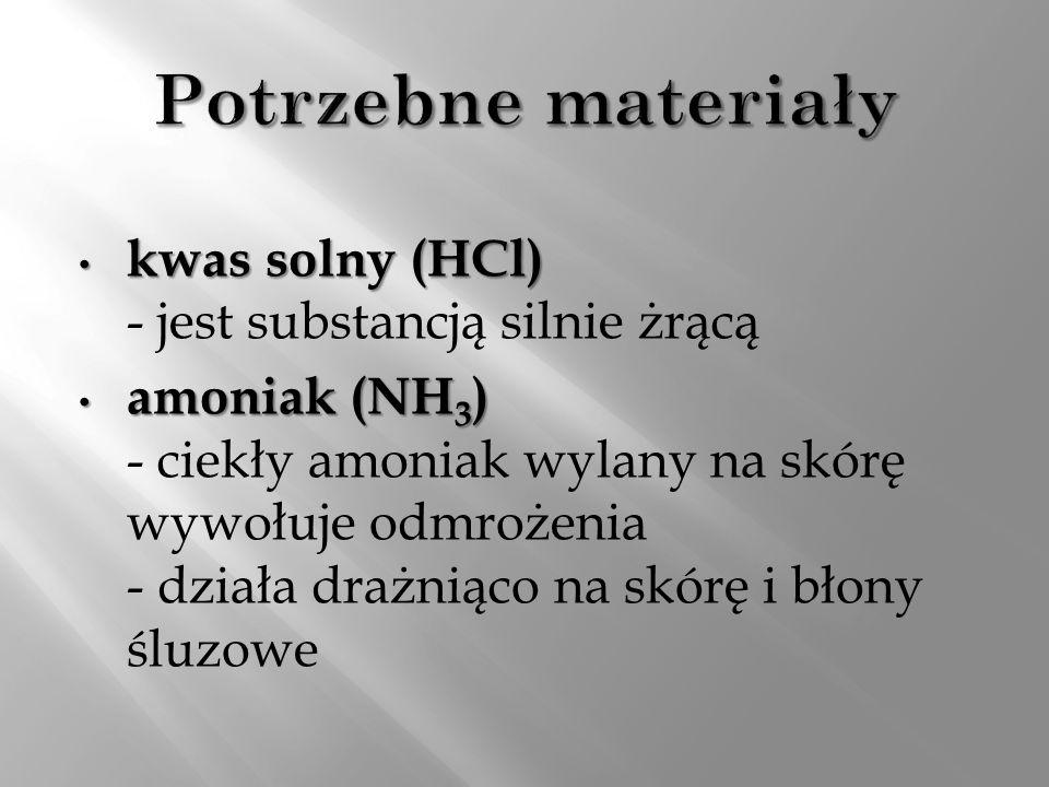 kwas solny (HCl) kwas solny (HCl) - jest substancją silnie żrącą amoniak (NH 3 ) amoniak (NH 3 ) - ciekły amoniak wylany na skórę wywołuje odmrożenia - działa drażniąco na skórę i błony śluzowe