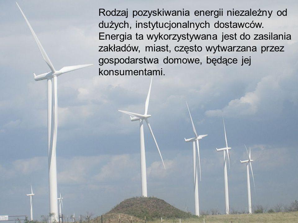 Rodzaj pozyskiwania energii niezależny od dużych, instytucjonalnych dostawców. Energia ta wykorzystywana jest do zasilania zakładów, miast, często wyt