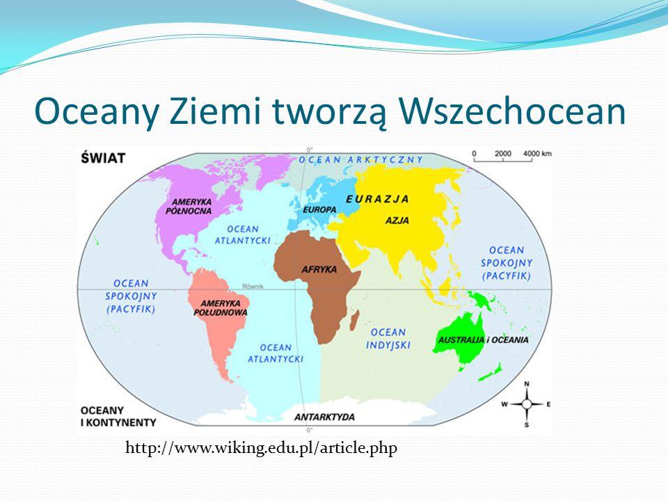 Oceany Ziemi tworzą Wszechocean http://www.wiking.edu.pl/article.php