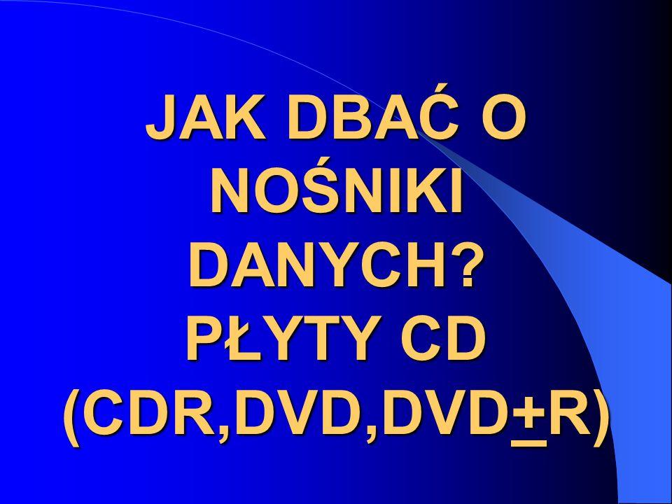 JAK DBAĆ O NOŚNIKI DANYCH? PŁYTY CD (CDR,DVD,DVD+R)