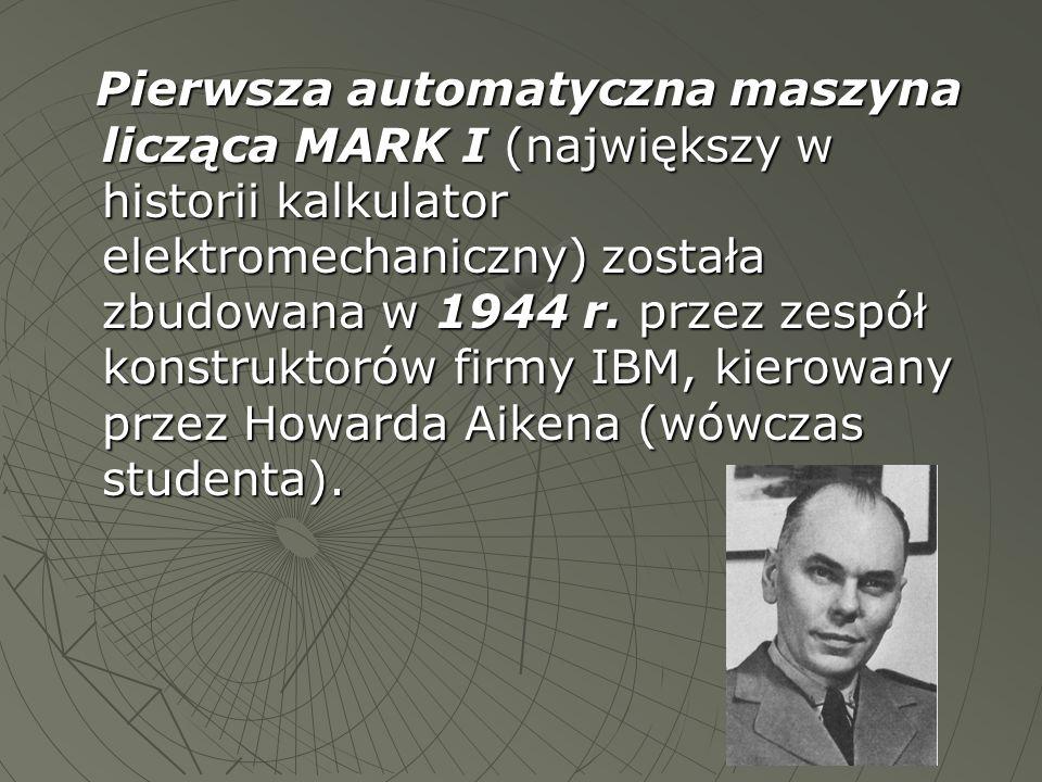 Pierwsza automatyczna maszyna licząca MARK I (największy w historii kalkulator elektromechaniczny) została zbudowana w 1944 r. przez zespół konstrukto