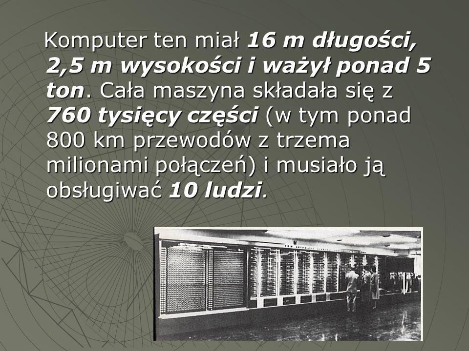 Pierwszym komputerem, w konstrukcji którego użyto wyłącznie elementów elektronicznych (lamp elektronowych) był ENIAC - Electronic Numerator, Integrator, Analyser and Komputer - zbudowany w USA w lutym 1946 r.