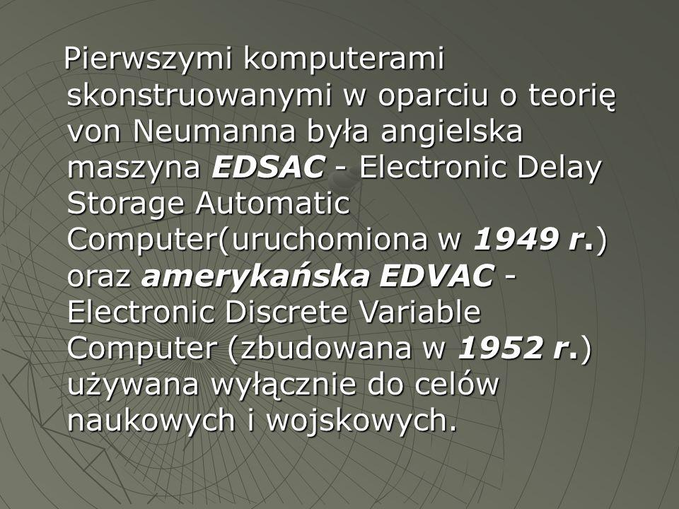 Pierwszymi komputerami skonstruowanymi w oparciu o teorię von Neumanna była angielska maszyna EDSAC - Electronic Delay Storage Automatic Computer(uruc