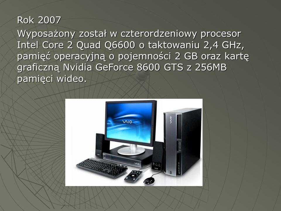 Rok 2007 Wyposażony został w czterordzeniowy procesor Intel Core 2 Quad Q6600 o taktowaniu 2,4 GHz, pamięć operacyjną o pojemności 2 GB oraz kartę gra