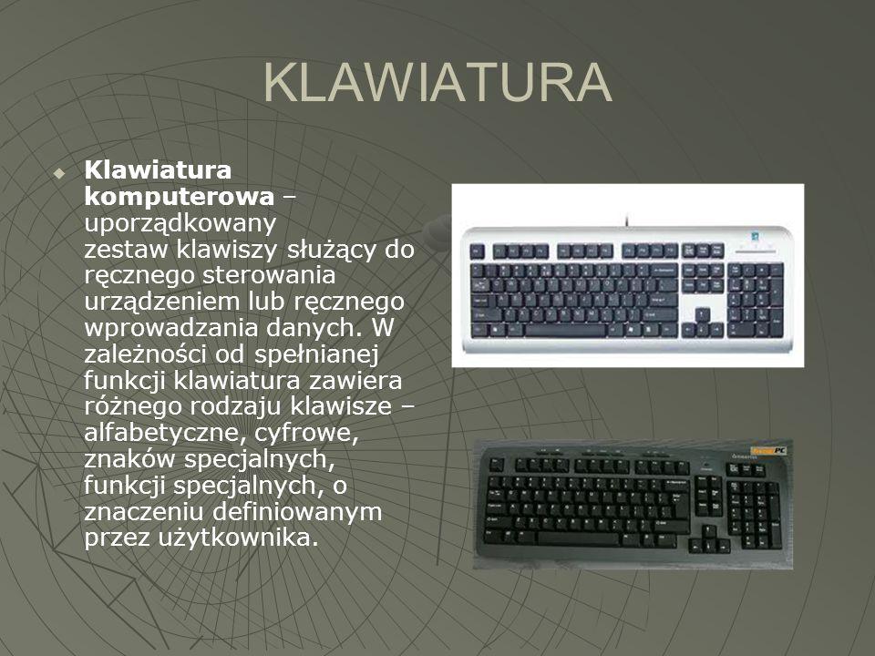 KLAWIATURA  Klawiatura komputerowa – uporządkowany zestaw klawiszy służący do ręcznego sterowania urządzeniem lub ręcznego wprowadzania danych. W zal
