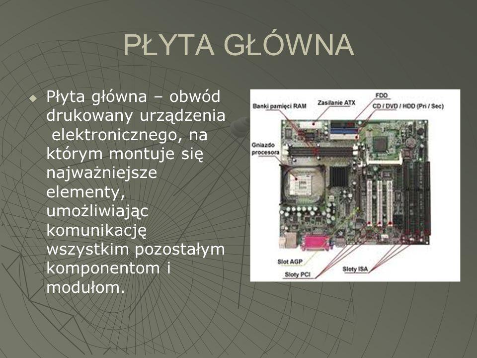 PŁYTA GŁÓWNA  Płyta główna – obwód drukowany urządzenia elektronicznego, na którym montuje się najważniejsze elementy, umożliwiając komunikację wszys