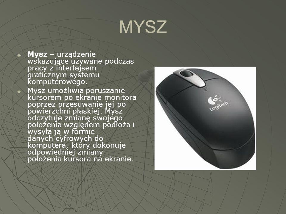 MYSZ  Mysz – urządzenie wskazujące używane podczas pracy z interfejsem graficznym systemu komputerowego.  Mysz umożliwia poruszanie kursorem po ekra
