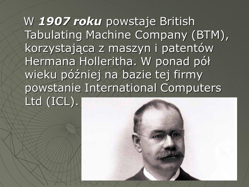 W 1907 roku powstaje British Tabulating Machine Company (BTM), korzystająca z maszyn i patentów Hermana Holleritha. W ponad pół wieku później na bazie