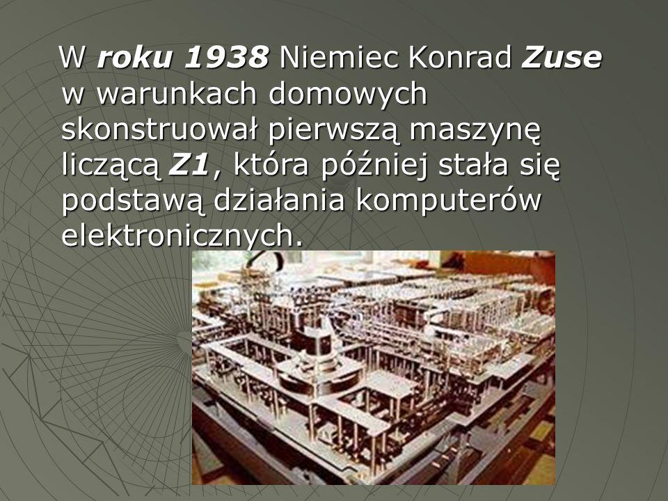 W roku 1938 Niemiec Konrad Zuse w warunkach domowych skonstruował pierwszą maszynę liczącą Z1, która później stała się podstawą działania komputerów e