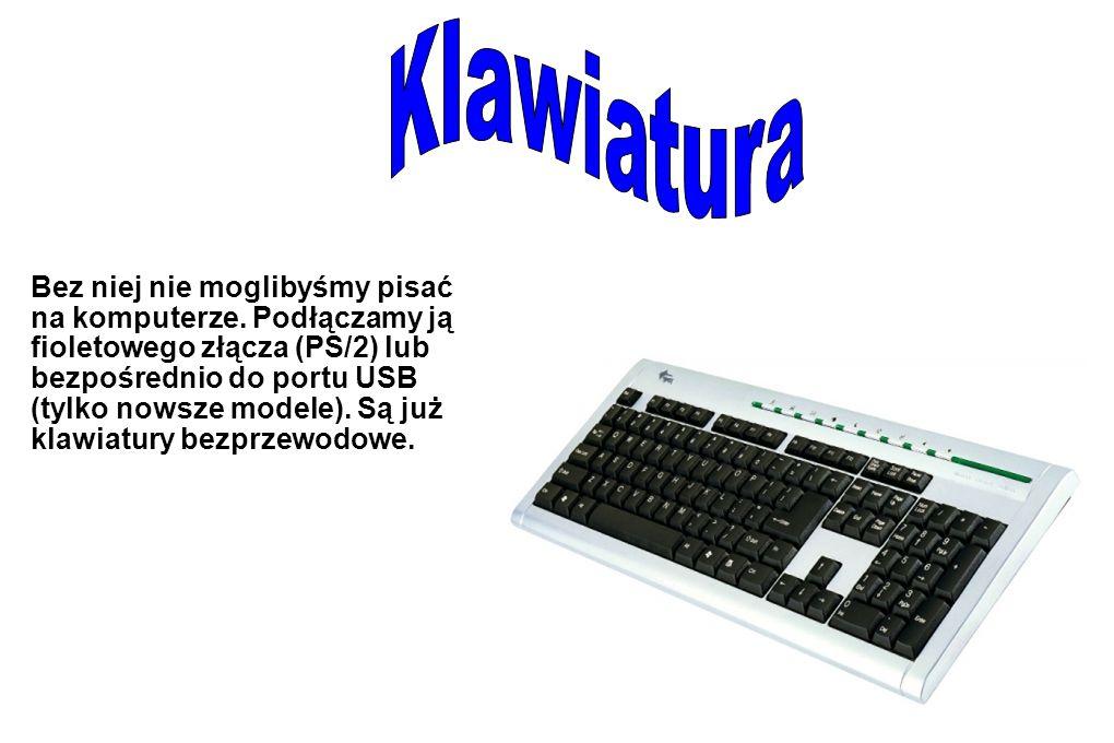 Bez niej nie moglibyśmy pisać na komputerze. Podłączamy ją fioletowego złącza (PS/2) lub bezpośrednio do portu USB (tylko nowsze modele). Są już klawi