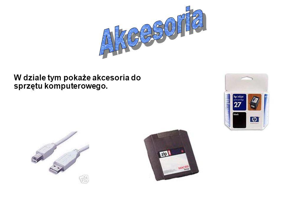W dziale tym pokaże akcesoria do sprzętu komputerowego.