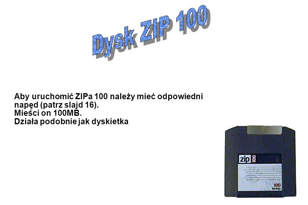 Aby uruchomić ZIPa 100 należy mieć odpowiedni napęd (patrz slajd 16). Mieści on 100MB. Działa podobnie jak dyskietka