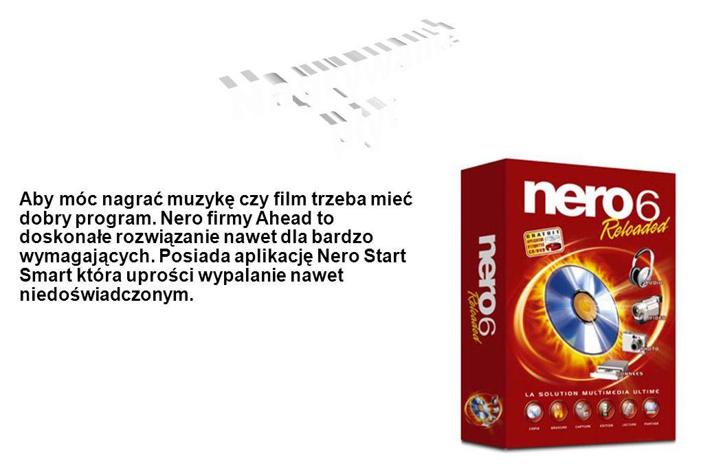 Aby móc nagrać muzykę czy film trzeba mieć dobry program. Nero firmy Ahead to doskonałe rozwiązanie nawet dla bardzo wymagających. Posiada aplikację N