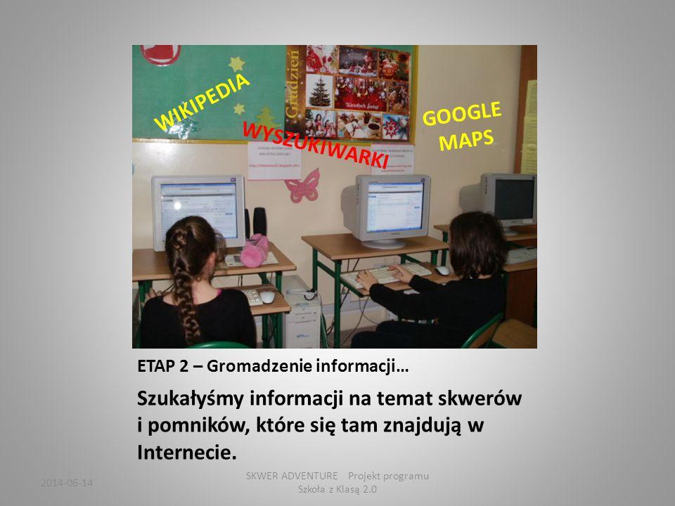 ETAP 2 – Gromadzenie informacji… Szukałyśmy informacji na temat skwerów i pomników, które się tam znajdują w Internecie.
