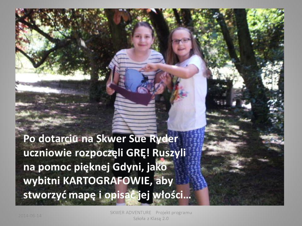 2014-06-14 SKWER ADVENTURE Projekt programu Szkoła z Klasą 2.0 Po dotarciu na Skwer Sue Ryder uczniowie rozpoczęli GRĘ.