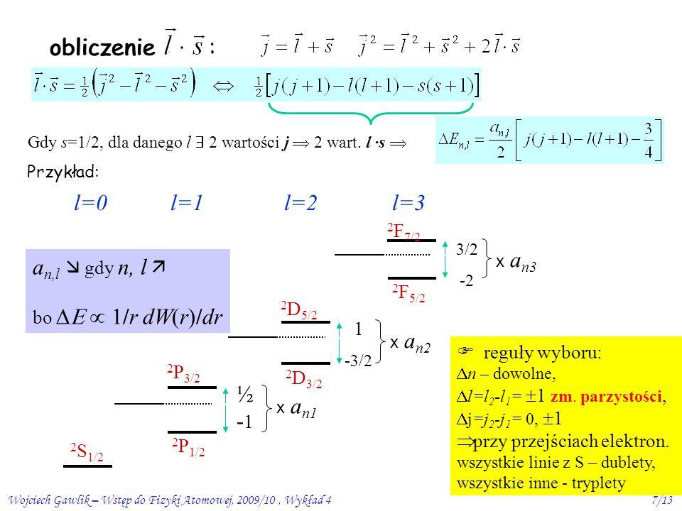 Wojciech Gawlik – Wstęp do Fizyki Atomowej, 2009/10, Wykład 47/13 obliczenie : Gdy s=1/2, dla danego l  2 wartości j  2 wart.