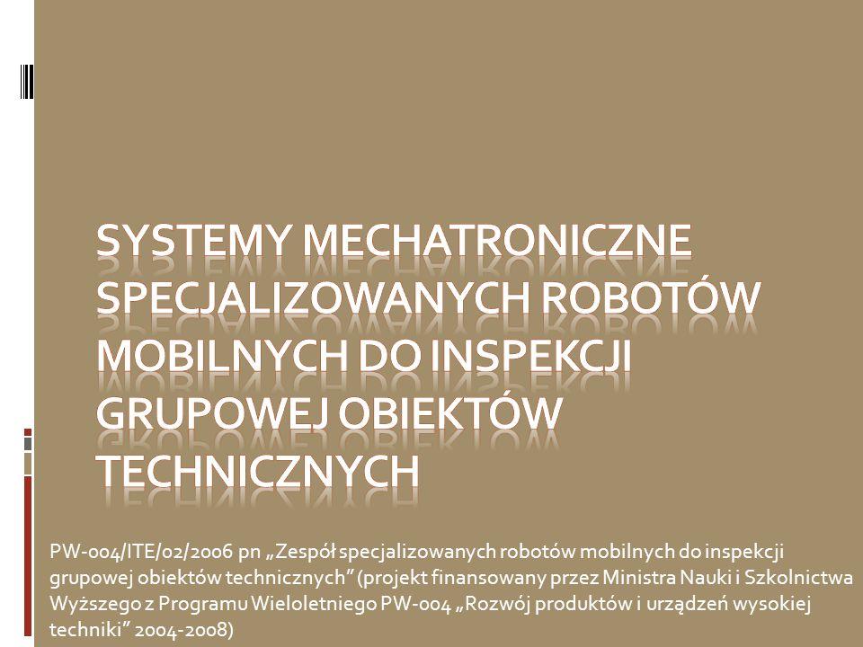 """PW-004/ITE/02/2006 pn """"Zespół specjalizowanych robotów mobilnych do inspekcji grupowej obiektów technicznych"""" (projekt finansowany przez Ministra Nauk"""