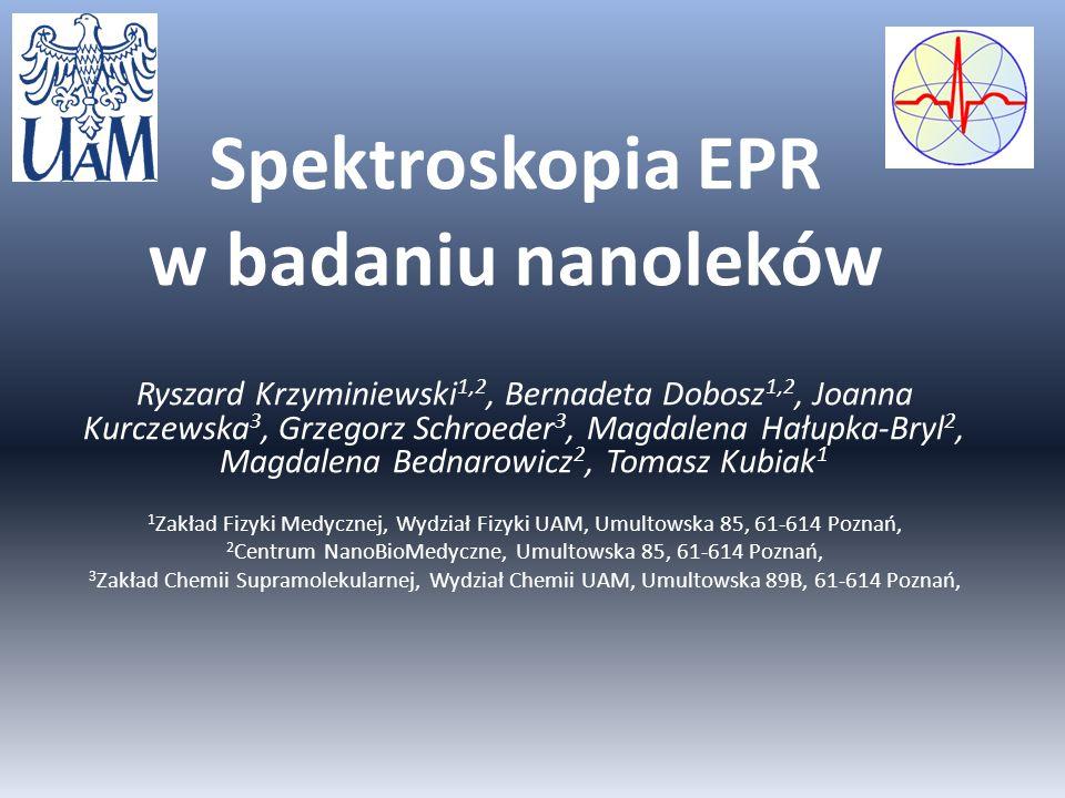 Spektroskopia EPR w badaniu nanoleków Ryszard Krzyminiewski 1,2, Bernadeta Dobosz 1,2, Joanna Kurczewska 3, Grzegorz Schroeder 3, Magdalena Hałupka-Br