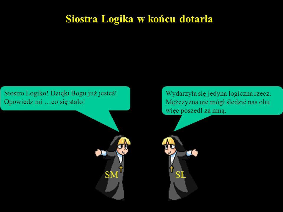 SM Mężczyzna postanowił iść za Siostrą Logiką. Siostra Matematyka dotarła do klasztoru i zaczęła martwić się o Siostrę Logikę