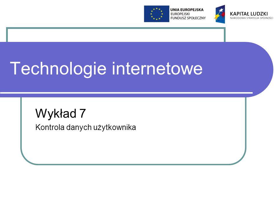 Technologie internetowe Wykład 7 Kontrola danych użytkownika