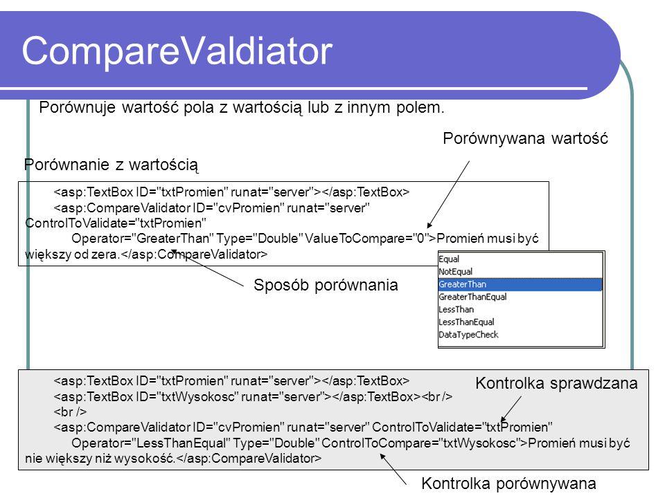 CompareValdiator Porównuje wartość pola z wartością lub z innym polem.