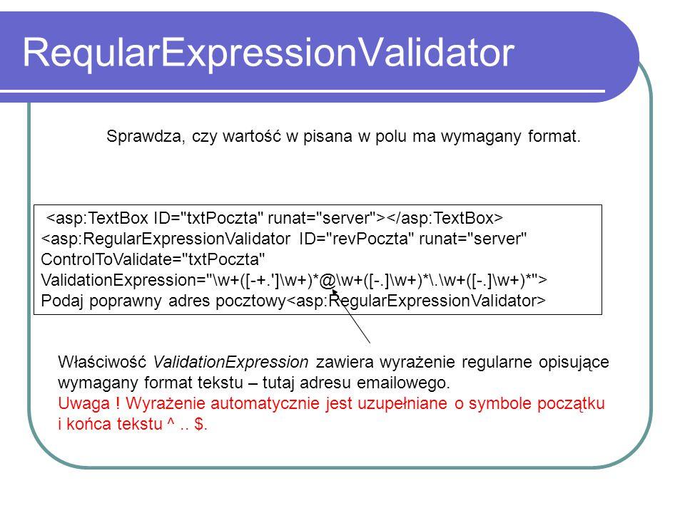 ReqularExpressionValidator Sprawdza, czy wartość w pisana w polu ma wymagany format.