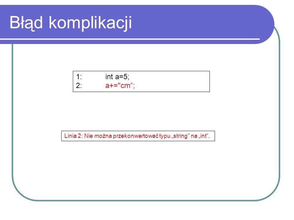 """Błąd komplikacji 1:int a=5; 2:a+= cm ; Linia 2: Nie można przekonwertować typu """"string na """"int ."""