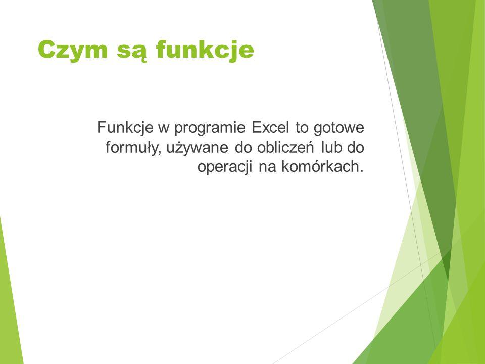 Czym są funkcje Funkcje w programie Excel to gotowe formuły, używane do obliczeń lub do operacji na komórkach.