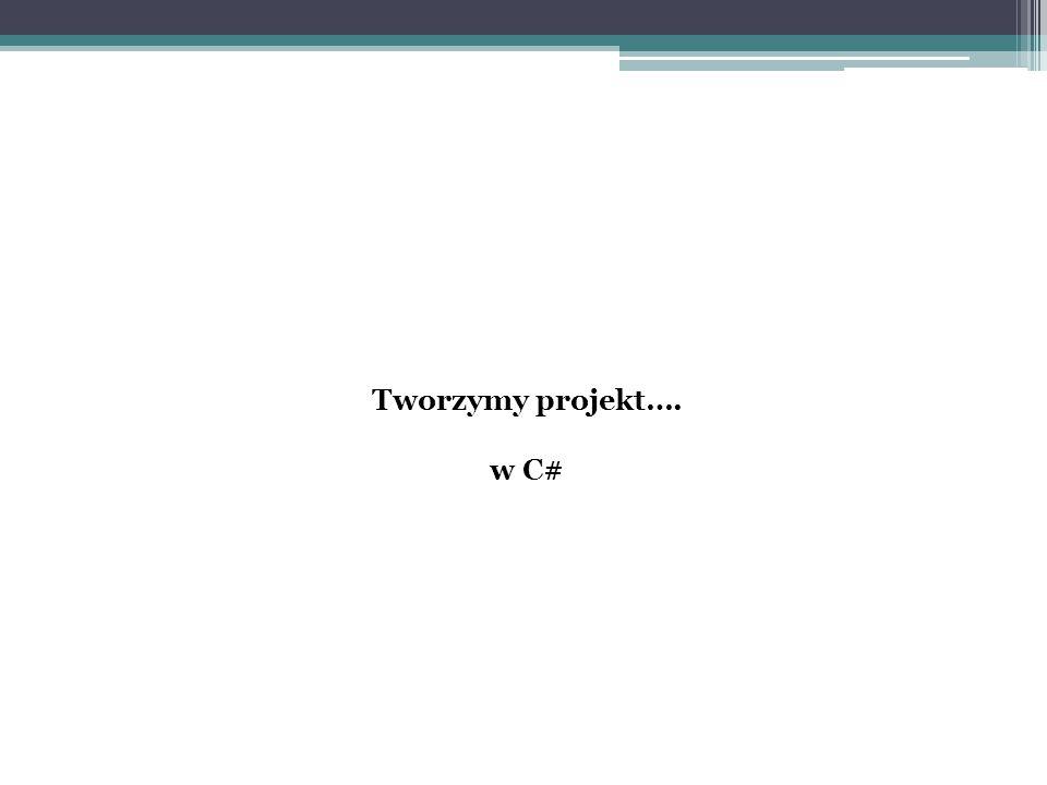 Tworzymy projekt…. w C#
