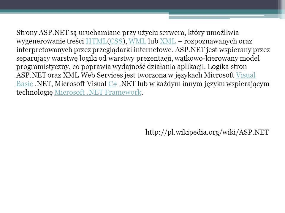 Strony ASP.NET są uruchamiane przy użyciu serwera, który umożliwia wygenerowanie treści HTML(CSS), WML lub XML – rozpoznawanych oraz interpretowanych