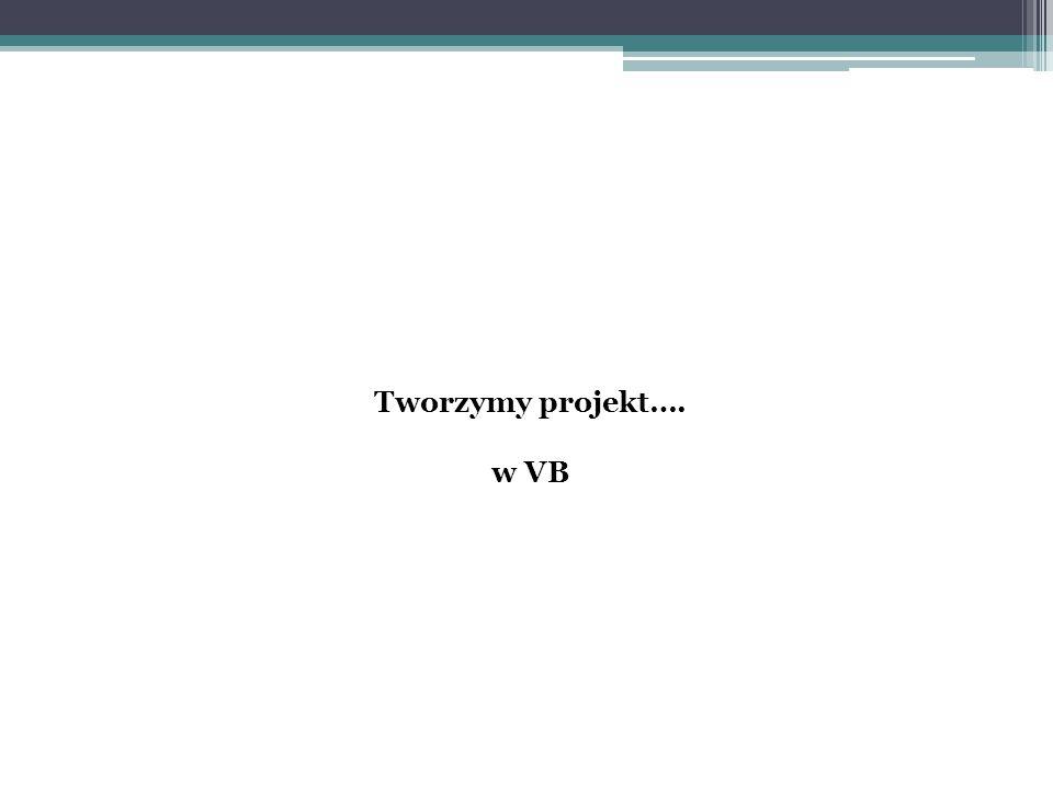 Tworzymy projekt…. w VB