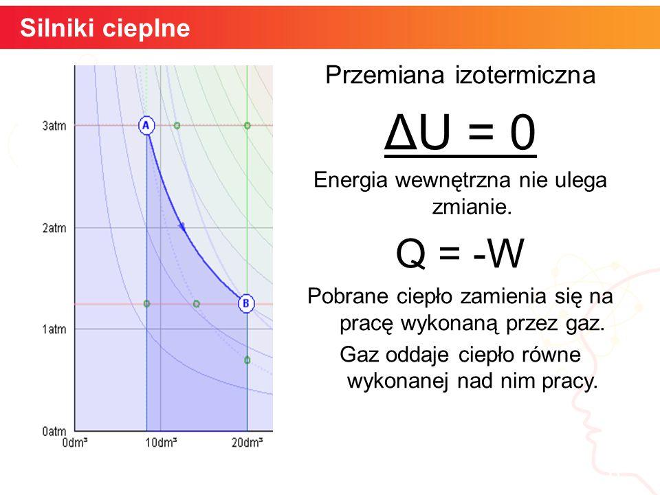 informatyka + 6 Silniki cieplne Przemiana izotermiczna ΔU = 0 Energia wewnętrzna nie ulega zmianie. Q = -W Pobrane ciepło zamienia się na pracę wykona