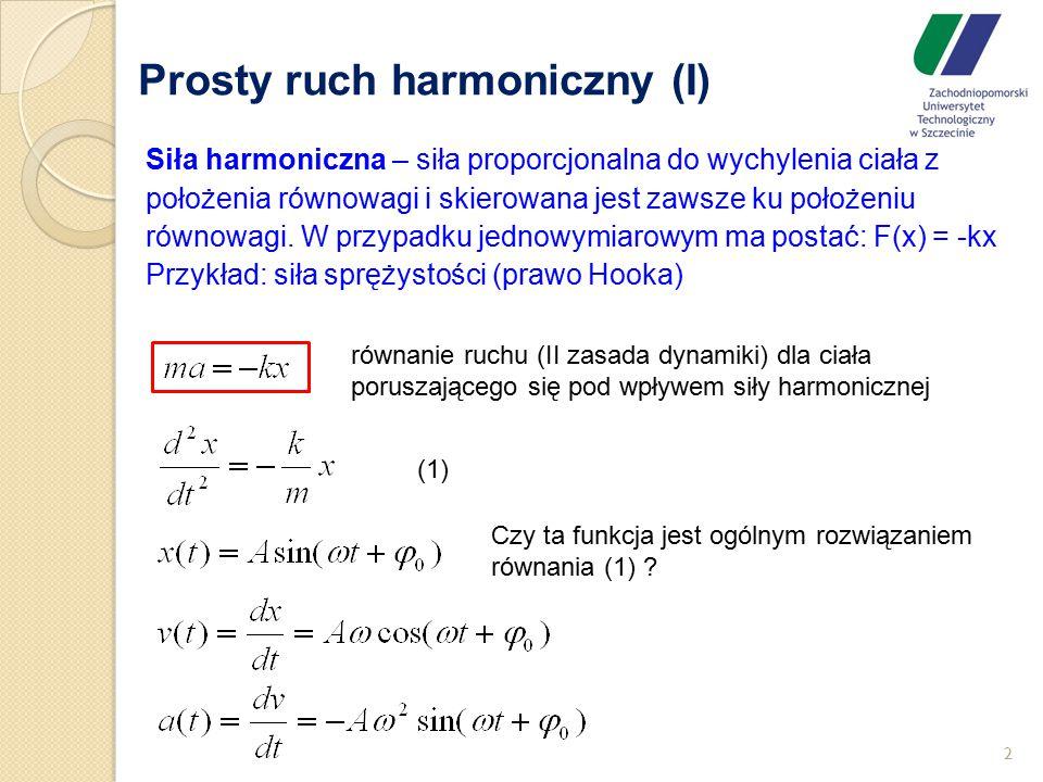 Prosty ruch harmoniczny (I) 2 Siła harmoniczna – siła proporcjonalna do wychylenia ciała z położenia równowagi i skierowana jest zawsze ku położeniu r
