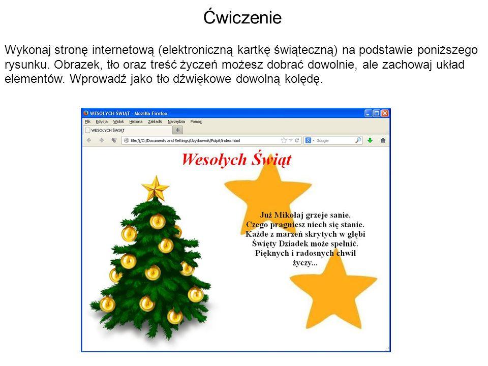 Ćwiczenie Wykonaj stronę internetową (elektroniczną kartkę świąteczną) na podstawie poniższego rysunku. Obrazek, tło oraz treść życzeń możesz dobrać d