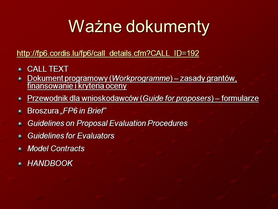 "Ważne dokumenty http://fp6.cordis.lu/fp6/call_details.cfm?CALL_ID=192 CALL TEXT Dokument programowy (Workprogramme) – zasady grantów, finansowanie i kryteria oceny Przewodnik dla wnioskodawców (Guide for proposers) – formularze Broszura ""FP6 in Brief Guidelines on Proposal Evaluation Procedures Guidelines for Evaluators Model Contracts HANDBOOK"