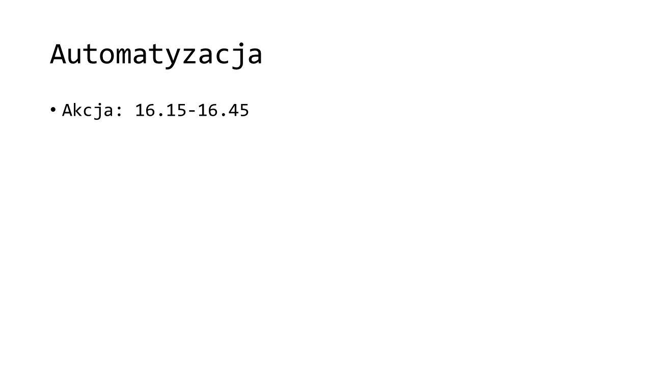 Automatyzacja Akcja: 16.15-16.45