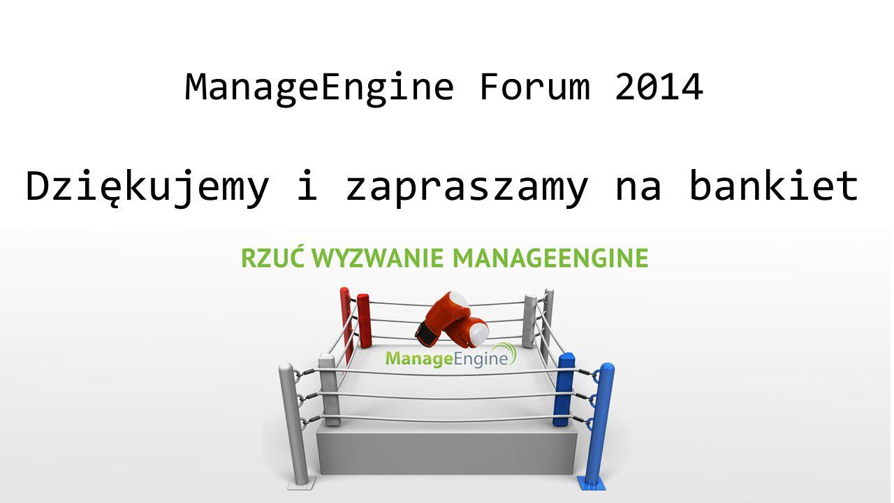ManageEngine Forum 2014 Dziękujemy i zapraszamy na bankiet