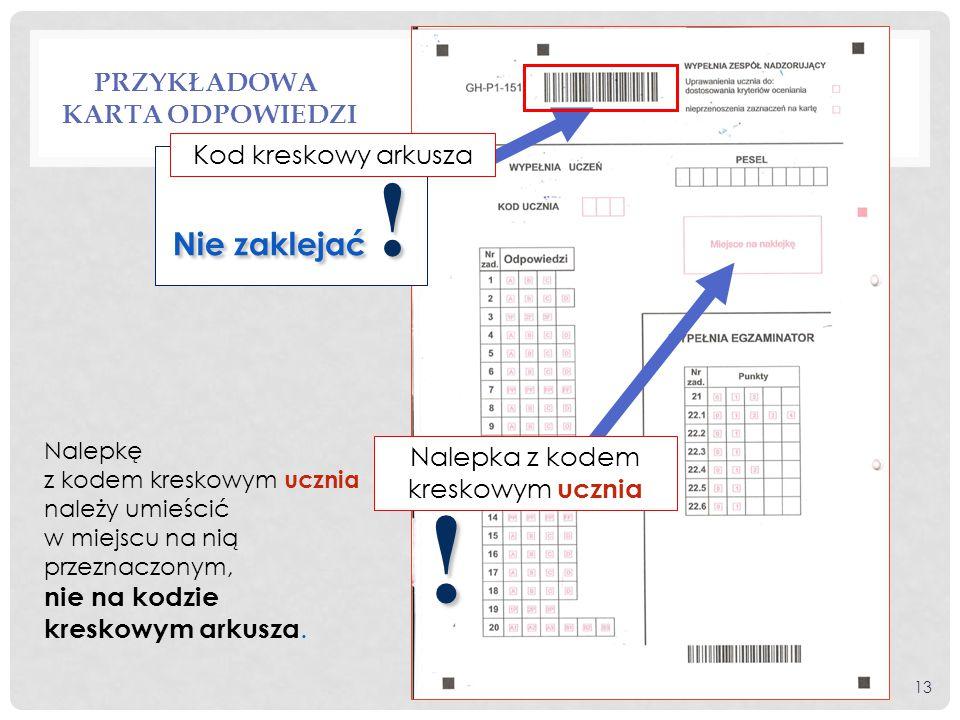 PRZYKŁADOWA KARTA ODPOWIEDZI Nalepkę z kodem kreskowym ucznia należy umieścić w miejscu na nią przeznaczonym, nie na kodzie kreskowym arkusza. ! Nalep