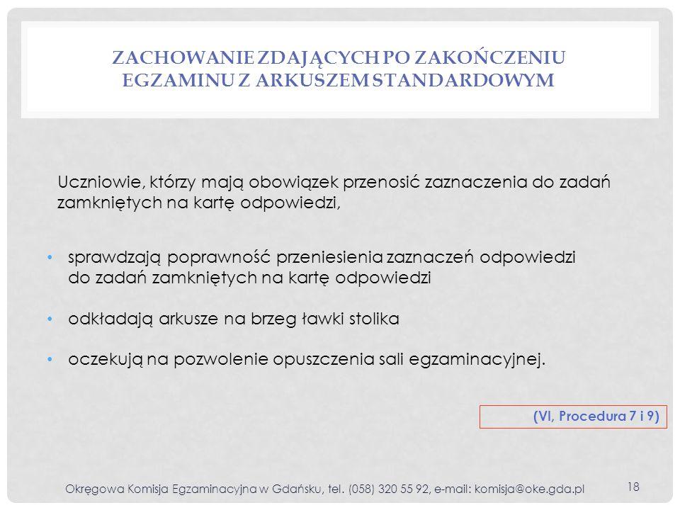 ZACHOWANIE ZDAJĄCYCH PO ZAKOŃCZENIU EGZAMINU Z ARKUSZEM STANDARDOWYM Okręgowa Komisja Egzaminacyjna w Gdańsku, tel. (058) 320 55 92, e-mail: komisja@o