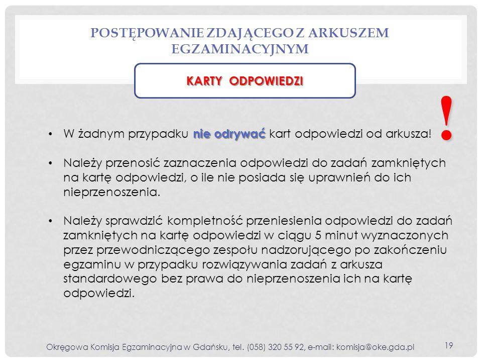 POSTĘPOWANIE ZDAJĄCEGO Z ARKUSZEM EGZAMINACYJNYM Okręgowa Komisja Egzaminacyjna w Gdańsku, tel. (058) 320 55 92, e-mail: komisja@oke.gda.pl 19 KARTY O